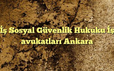 Sosyal Güvenlik Hukuku İş avukatları Ankara