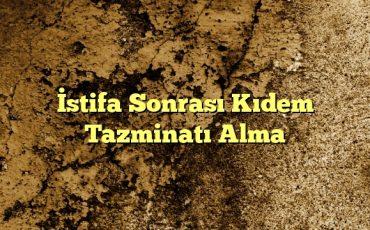 stifa Sonrası Kıdem Tazminatı Alma1