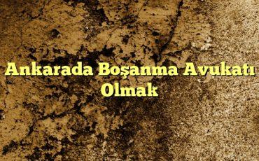 Ankarada Boşanma Avukatı Olmak