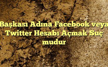 Başkası Adına Facebook veya Twitter Hesabı Açmak Suç mudur