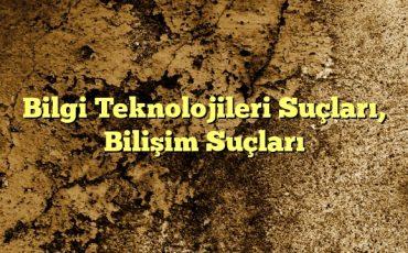 Bilgi Teknolojileri Suçları Bilişim Suçları