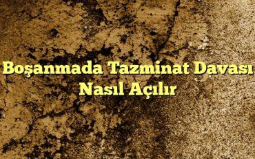 Boşanmada Tazminat Davası Nasıl Açılır