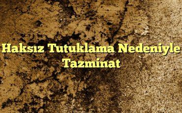 Haksız Tutuklama Nedeniyle Tazminat