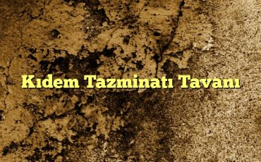 Kıdem Tazminatı Tavanı